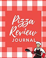 Pizza Review Log: Record & Rank Restaurant Reviews Expert Pizza Foodie Prompted Remembering Your Favorite Slice Gift Log Book