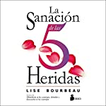 La sanación de las 5 heridas [The Healing of the 5 Wounds]                   By:                                                                                                                                 Lise Bourbeau                               Narrated by:                                                                                                                                 Deyanira Sanchez                      Length: 6 hrs and 10 mins     Not rated yet     Overall 0.0