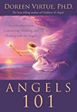 Angels 101: An Introduction to Connecting, Working, and Healing with the Angels