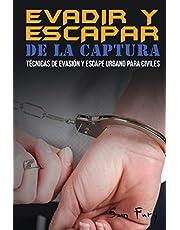Evadir y Escapar de la Captura: Técnicas de Evasión y Escape Urbano para Civiles: 2 (Escape, Evasión Y Supervivencia)