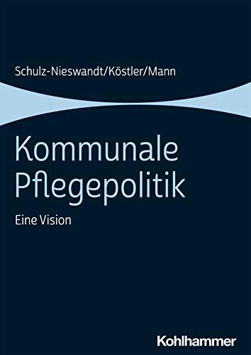 Kommunale Pflegepolitik: Eine Vision (German Edition)