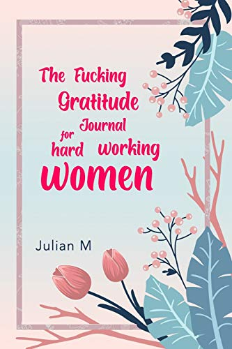 The Fucking Gratitude Journal got Hard Working Women: For Women of all ages