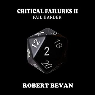 Critical Failures II: Fail Harder     Caverns and Creatures Book 2              By:                                                                                                                                 Robert Bevan                               Narrated by:                                                                                                                                 Jonathan Sleep                      Length: 6 hrs and 35 mins     28 ratings     Overall 4.8