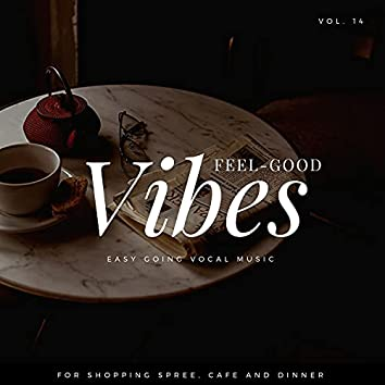 Feel-Good Vibes - Easy Going Vocal Music For Shopping Spree, Cafe And Dinner, Vol. 14