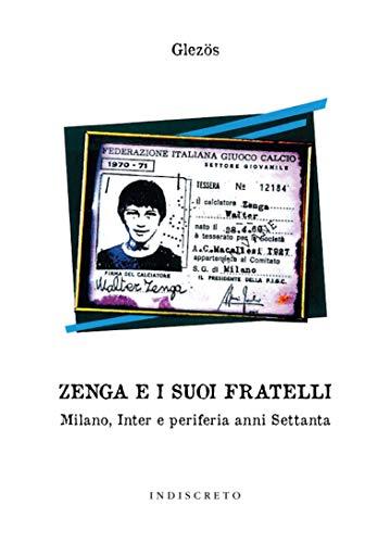 Zenga e i suoi fratelli: Milano, Inter e periferia anni Settanta