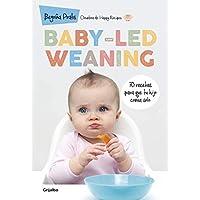 Baby-led weaning: 70 recetas para que tu hijo coma solo (Embarazo, bebé y niño)