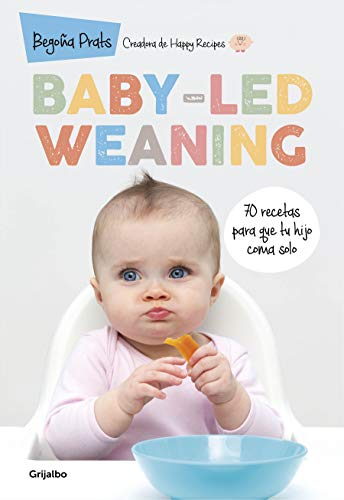 Baby-led weaning: 70 recetas para que tu hijo coma solo (Embarazo, bebé...