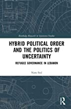 Hybrid Political Order and the Politics of Uncertainty: Refugee Governance in Lebanon