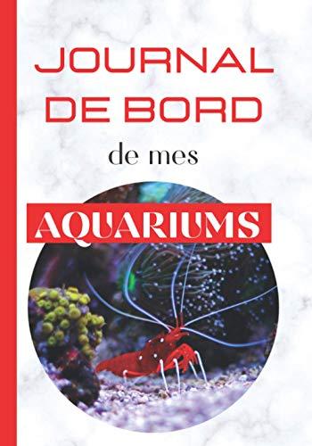 Journal de bord de mes Aquariums: Carnet Entretien pour Aquarium à remplir   Suivi complet   jusqu'à 4 aquariums   eau douce   eau de mer   Passionnés ... et l'analyses de l'eau   poissons   crevettes