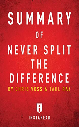 Summary of Never Split the Difference: by Chris Voss and Tahl Raz - Includes Analysis