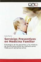 Servicios Preventivos en Medicina Familiar: Estrategias de los pacientes y los médicos de familia para evitar las intervenciones médicas en personas sanas