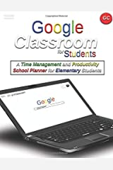 Google Classroom for Students: A Time Management and Productivity School Planner for Elementary Students Paperback