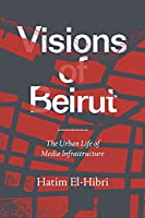 Visions of Beirut: The Urban Life of Media Infrastructure