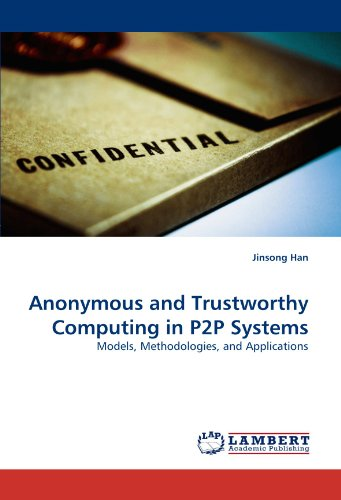 Anonymous and Trustworthy Computing in P2P Systems: Models, Methodologies, and Applications