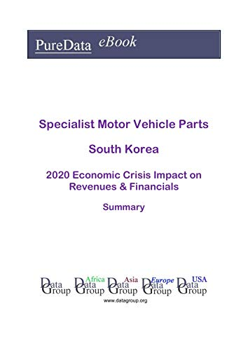 Specialist Motor Vehicle Parts South Korea Summary: 2020 Economic Crisis Impact on Revenues & Financials (English Edition)