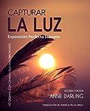 Capturar La Luz: Exposición Perfecta Siempre: Fotografia Con Cámaras...