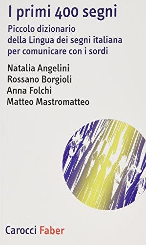 I primi 400 segni. Piccolo dizionario della lingua dei segni italiana per comunicare con i sordi. Ediz. illustrata