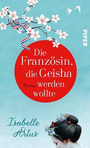 Die Französin, die Geisha werden wollte: Roman