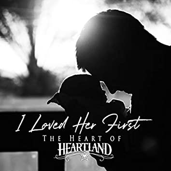 I Loved Her First - The Heart of Heartland