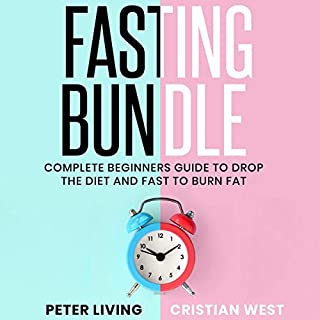Fasting: Complete Beginners Guide to Drop the Diet and Fast to Burn Fat     How to Find the Motivation, Clear Your Mind and Rid Your Body from Illness with a Bodily Reset              By:                                                                                                                                 Peter Living,                                                                                        Cristian West                               Narrated by:                                                                                                                                 Jon Wilkins,                                                                                        Rick Paradis                      Length: 6 hrs and 10 mins     Not rated yet     Overall 0.0