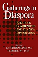 Gatherings in Diaspora: Religious Communities and the New Immigration
