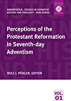 Perceptions of the Protestant Reformation in Seventh-day Adventism