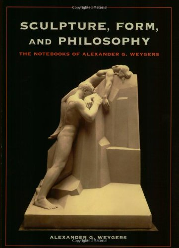 Sculpture, Form, and Philosophy: The Notebooks of Alexander G. Weygers