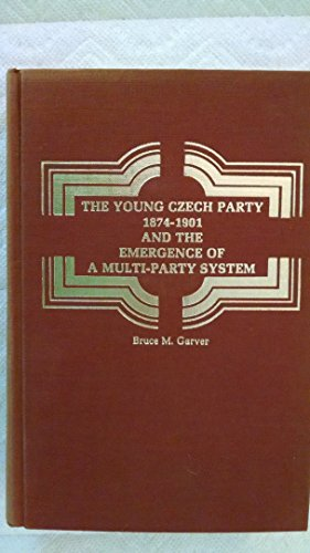 The Young Czech Party, 1874-1901: The Emergence of a Multi-party System (Historical Publications)