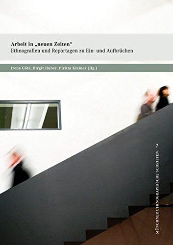 Arbeit in neuen Zeiten: Ethnografien zu Ein- und Aufbrüchen (Münchner ethnographische Schriften)