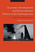 Economic Development and Environmental History in the Anthropocene: Perspectives on Asia and Africa