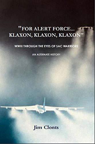"""FOR ALERT FORCE...KLAXON, KLAXON, KLAXON"": WWIII THROUGH THE EYES OF SAC WARRIORS"