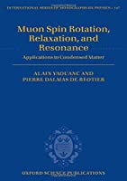 Muon Spin Rotation, Relaxation, and Resonance: Applications to Condensed Matter (International Series of Monographs on Physics)