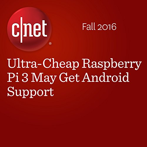 Ultra-Cheap Raspberry Pi 3 May Get Android Support audiobook cover art
