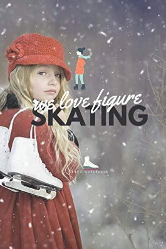 WE LOVE FIGURE SKATING: WE LOVE FIGURE SKATING: Lined Notebook (Training Diary, Log Book, Journal) (6 x 9 inches)