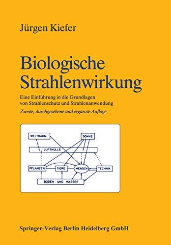 Biologische Strahlenwirkung: Eine Einführung in die Grundlagen von Strahlenschutz und Strahlenanwendung (German Edition)