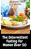 The Intermittent Fasting for Women Over 50: prefect guide plus healthy recipes of fast diet for woman over 50