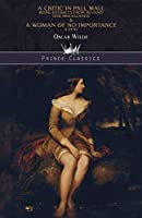 A Critic in Pall Mall: Being Extracts from Reviews and Miscellanies & A Woman of No Importance: A Play (Prince Classics)