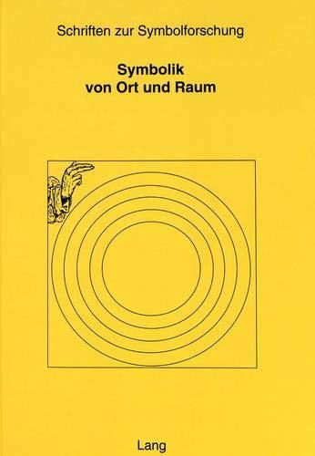 Symbolik von Ort und Raum (Schriften zur Symbolforschung / Schriftenreihe der Schweizerischen Gesellschaft für Symbolforschung, Band 11)