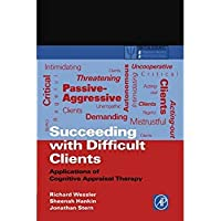 Succeeding with Difficult Clients: Applications of Cognitive Appraisal Therapy (Practical Resources for the Mental Health Professional)【洋書】 [並行輸入品]