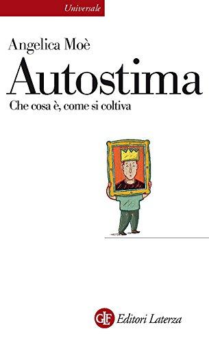 Autostima: Che cosa è, come si coltiva (Universale Laterza Vol. 946)