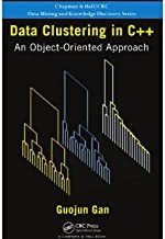 Data Clustering in C++: An Object-Oriented Approach (Chapman & Hall/CRC Data Mining and Knowledge Discovery Series Book 20)