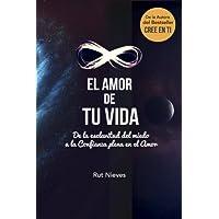 El Amor de tu Vida: De la esclavitud del miedo a la Confianza plena en el Amor: Volume 3 (Cree en ti)