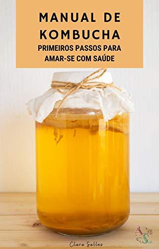Manual da Kombucha: O que é, como cultivar e consumir, cuidados e receitas