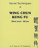 Secret Techniques of Wing Chun Kung Fu: Third Level -- Bil Jee
