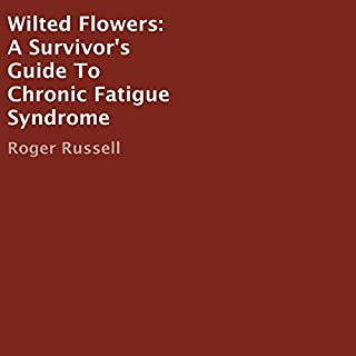 Wilted Flowers: A Survivor's Guide to Chronic Fatigue Syndrome audiobook cover art