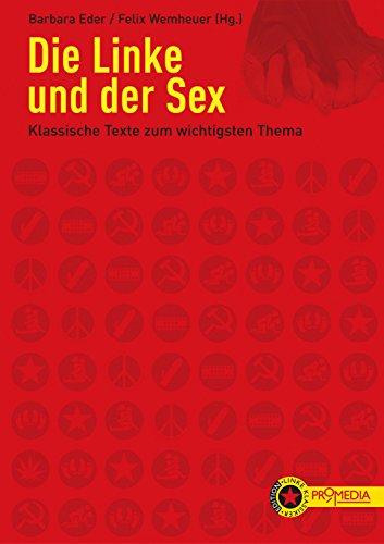 Die Linke und der Sex: Klassische Texte zum wichtigsten Thema (Edition Linke Klassiker) (German Edition)