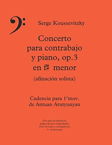 Serge Koussevitzky: Concerto para contrabajo y piano, op.3 en fa sostenido menor (afinación solista), Cadencia para el 1ºmov. de Antuan Arutyunyan: ... Cadencia para el 1°mov. de Antuan Arutyunyan