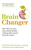 Brain Changer: How diet can save your mental health - cutting-edge science from an expert