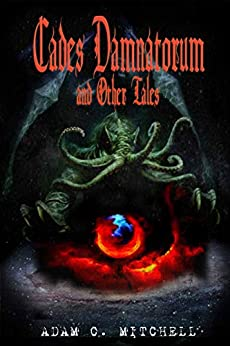 Cades Damnatorum and Other Tales Vol:1 by [Adam C. Mitchell, Dragonfly Books]