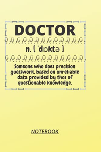"""D4: DOCTOR n. [ ˈdɒktə ] Someone who does precision guesswork, based on unreliable data provided by those of questionable knowledge.: 120 Pages, 6"""" x 9"""", Ruled notebook"""